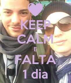 Poster: KEEP CALM E FALTA 1 dia