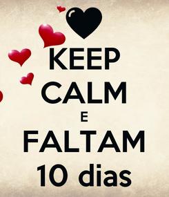 Poster: KEEP CALM E FALTAM 10 dias