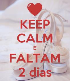Poster: KEEP CALM E FALTAM 2 dias