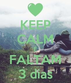 Poster: KEEP CALM E FALTAM 3 dias