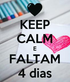 Poster: KEEP CALM E FALTAM 4 dias