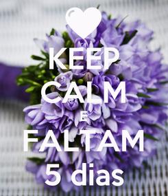 Poster: KEEP CALM E FALTAM 5 dias
