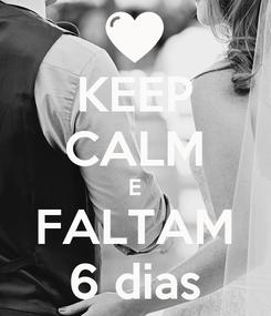 Poster: KEEP CALM E FALTAM 6 dias