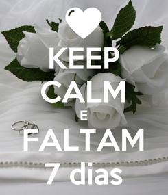 Poster: KEEP CALM E FALTAM 7 dias
