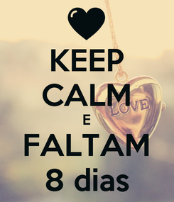 Poster: KEEP CALM E FALTAM 8 dias