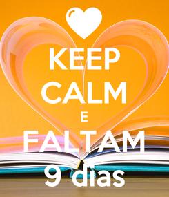 Poster: KEEP CALM E FALTAM 9 dias
