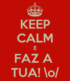 Poster: KEEP CALM E FAZ A  TUA! \o/