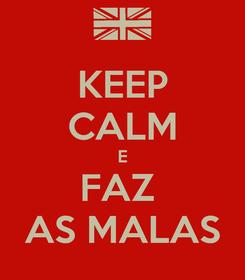 Poster: KEEP CALM E FAZ  AS MALAS