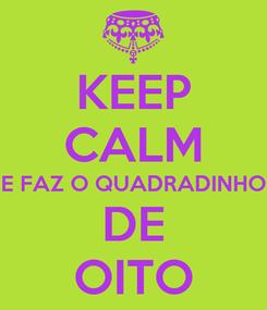 Poster: KEEP CALM E FAZ O QUADRADINHO DE OITO