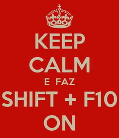 Poster: KEEP CALM E  FAZ SHIFT + F10 ON