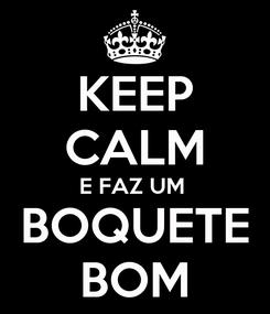 Poster: KEEP CALM E FAZ UM  BOQUETE BOM