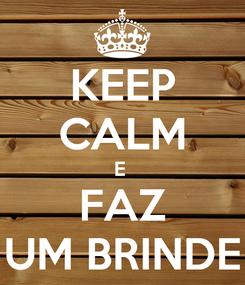 Poster: KEEP CALM E  FAZ UM BRINDE