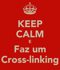 Poster: KEEP CALM E Faz um Cross-linking