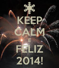 Poster: KEEP CALM E FELIZ 2014!