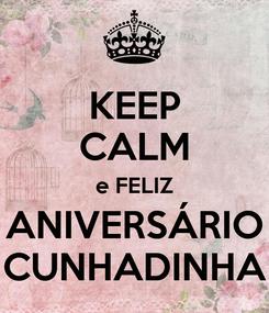 Poster: KEEP CALM e FELIZ ANIVERSÁRIO CUNHADINHA
