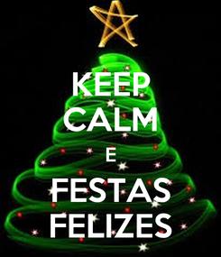 Poster: KEEP CALM E FESTAS FELIZES