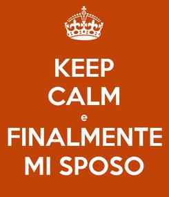 Poster: KEEP CALM e FINALMENTE MI SPOSO