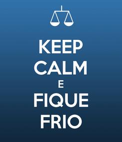 Poster: KEEP CALM E FIQUE FRIO