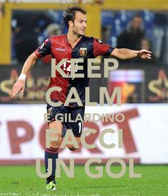 Poster: KEEP CALM E GILARDINO FACCI  UN GOL