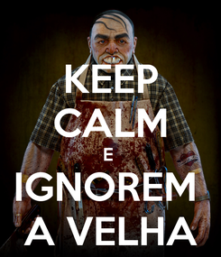 Poster: KEEP CALM E  IGNOREM  A VELHA