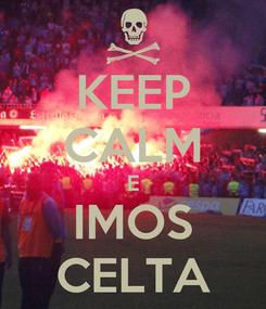 Poster: KEEP CALM E IMOS CELTA