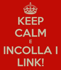 Poster: KEEP CALM E INCOLLA I LINK!