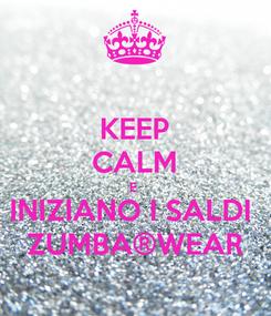 Poster: KEEP CALM E  INIZIANO I SALDI  ZUMBA®WEAR