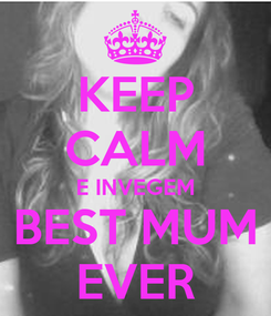 Poster: KEEP CALM E INVEGEM BEST MUM EVER