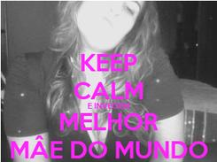 Poster: KEEP CALM E INVEGEM MELHOR MÂE DO MUNDO