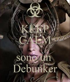Poster: KEEP CALM e io  sono un  Debunker