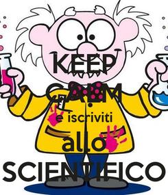 Poster: KEEP CALM e iscriviti allo SCIENTIFICO