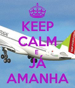 Poster: KEEP CALM E  JÁ AMANHA