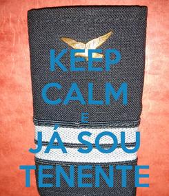 Poster: KEEP CALM E JÁ SOU TENENTE