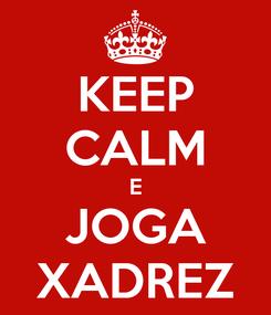 Poster: KEEP CALM E JOGA XADREZ