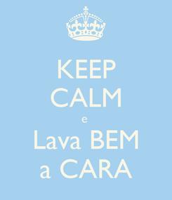 Poster: KEEP CALM e  Lava BEM a CARA