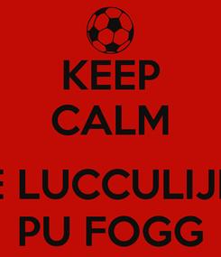 Poster: KEEP CALM  E LUCCULIJE PU FOGG