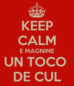 Poster: KEEP CALM E MAGNIME UN TOCO  DE CUL