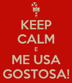 Poster: KEEP CALM E ME USA GOSTOSA!