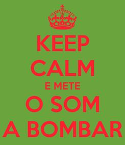 Poster: KEEP CALM E METE O SOM A BOMBAR