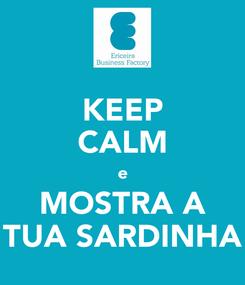 Poster: KEEP CALM e MOSTRA A TUA SARDINHA