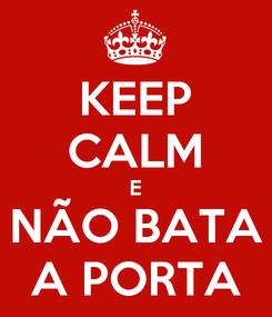 Poster: KEEP CALM E NÃO BATA A PORTA