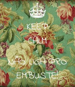 Poster: KEEP CALM E NÃO LIGA PRO EMBUSTE!