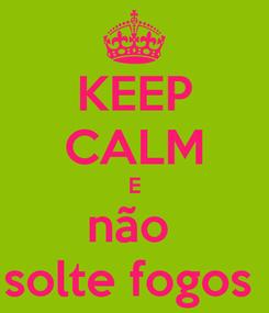 Poster: KEEP CALM E não   solte fogos