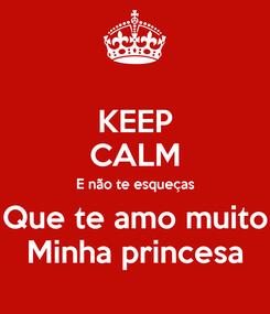 Poster: KEEP CALM E não te esqueças Que te amo muito Minha princesa