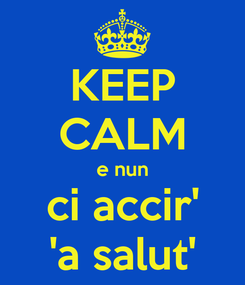 Poster: KEEP CALM e nun ci accir' 'a salut'