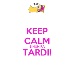 Poster: KEEP CALM  E NUN FA' TARDI!