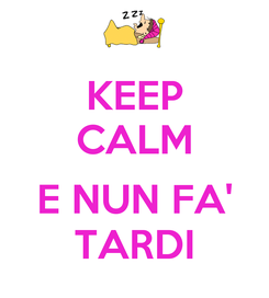 Poster: KEEP CALM  E NUN FA' TARDI