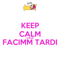 Poster: KEEP CALM E NUN FACIMM TARDI