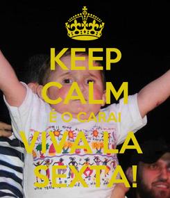 Poster: KEEP CALM É O CARAI VIVA LA  SEXTA!