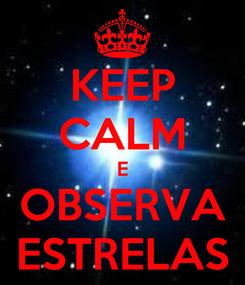 Poster: KEEP CALM E OBSERVA ESTRELAS